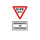 GIVE WAY - BROWSING IN PROGRESS by compoundeye