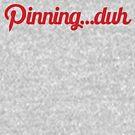 Pinning...duh (text) by Kirk Shelton