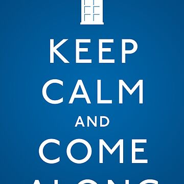 Keep Calm and Come Along by MikeZuniga