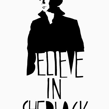 Believe in Sherlock by sherbear