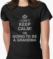I Can't Keep Calm! I'm Going To Be A Grandma Womens Fitted T-Shirt