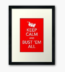 Keep Calm and Bust 'Em All Framed Print