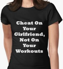 Cheat On Your Girlfriend Not On Your Workout Womens Fitted T-Shirt