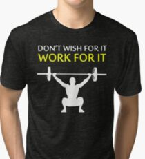 Dont Wish For It Work For It White Tri-blend T-Shirt