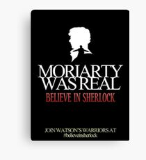 BELIEVE IN SHERLOCK. MORIARTY WAS REAL. Canvas Print