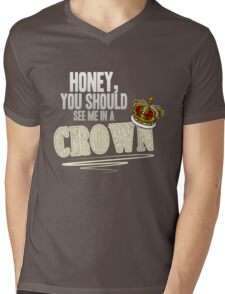 """""""Honey, you should see me in a crown!"""" Mens V-Neck T-Shirt"""