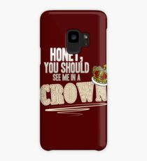 """""""Honey, you should see me in a crown!"""" Case/Skin for Samsung Galaxy"""