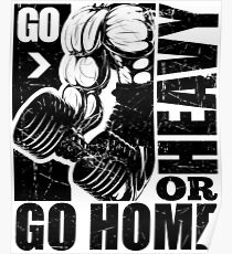 Go Heavy Or Go Home Gym Fitness Poster
