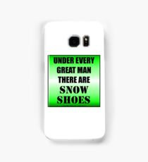 Under Every Great Man There Are Snow Shoes Samsung Galaxy Case/Skin