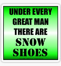 Under Every Great Man There Are Snow Shoes Sticker