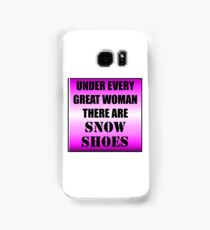 Under Every Great Woman There Are Snow Shoes Samsung Galaxy Case/Skin