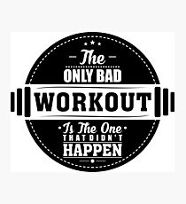 Bad Workout Gym Fitness Quote Photographic Print