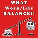 WHAT Work/Life Balance?! (Dark Tees) by frozenfa
