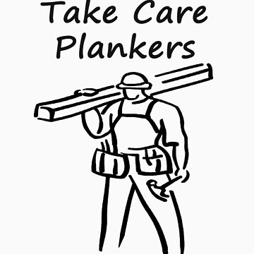 Take Care Plankers by eggnog