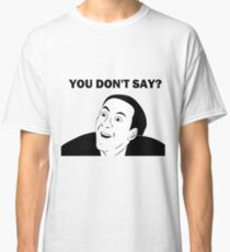 You don't say (HD) Classic T-Shirt