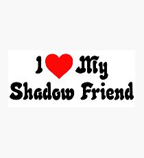 I love my Shadow Friend Photographic Print