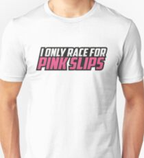 I ONLY RACE FOR PINK SLIPS Unisex T-Shirt