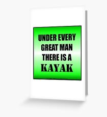 Under Every Great Man There Is A Kayak Greeting Card