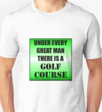 Under Every Great Man There Is A Golf Course T-Shirt