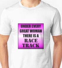 Under Every Great Woman There Is A Race Track Unisex T-Shirt