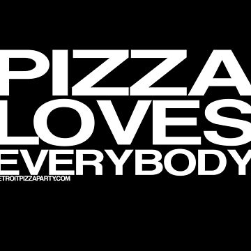 Pizza Loves Everybody by thedpizzaparty