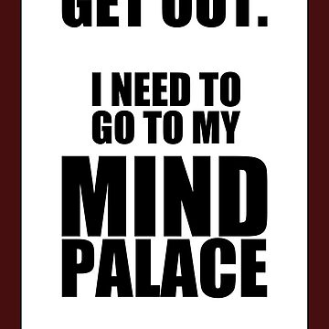 "Sherlock: ""Get Out. I Need to Go to My Mind Palace"" by easyqueenie"