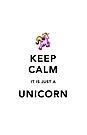 Keep Calm It Is Just A Unicorn by Ommik
