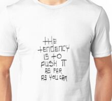 The tendency is to push it as far as you can Unisex T-Shirt
