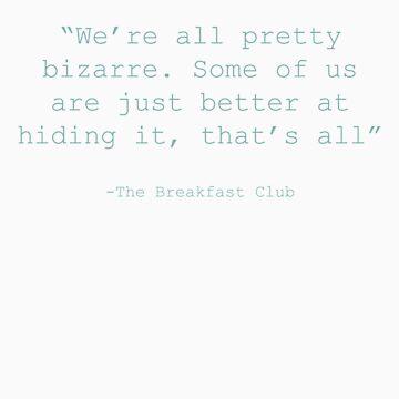"""""""We're all pretty bizarre..."""" by lettersbytens"""