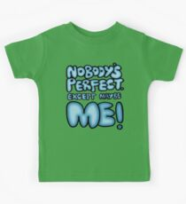 Nobody's Perfect - except maybe me!! Kids Tee