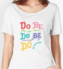 Do Be Do Be Do  Women's Relaxed Fit T-Shirt