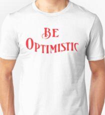be optimistic  Unisex T-Shirt