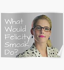 What Would Felicity Smoak Do? Poster