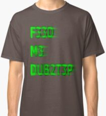 FEED ME DUBSTEP Classic T-Shirt