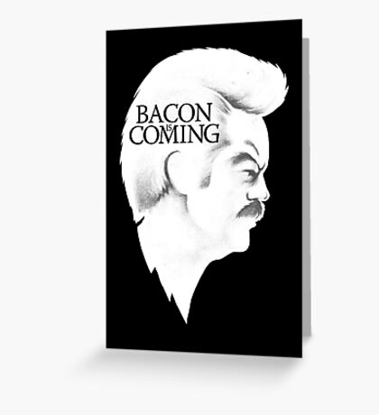 Bacon is Coming Greeting Card