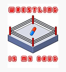 Wrestling Is My Drug Photographic Print