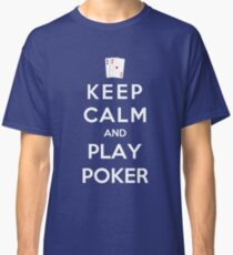 Keep Calm And Play Poker Classic T-Shirt