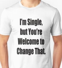 I'm single but you're welcome to change that Unisex T-Shirt