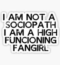 I am not a sociopath, I am a high functioning fangirl Sticker
