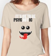 IT'S OK TO BE HOT (PSYCHOTIC) Women's Relaxed Fit T-Shirt