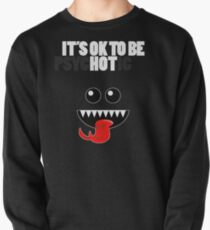 IT'S OK TO BE HOT (PSYCHOTIC) Pullover
