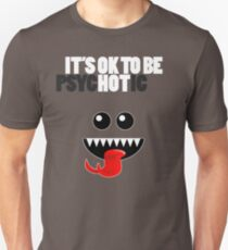 IT'S OK TO BE HOT (PSYCHOTIC) Unisex T-Shirt