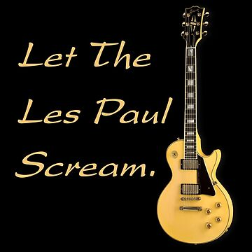 Let The Les Paul Scream by monafar