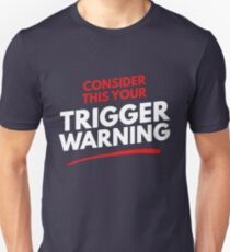 Consider This Your Trigger Warning T-Shirt