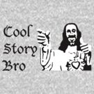 Cool Story, Bro. by nettraditions