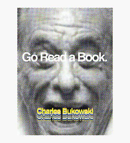 Go Read a Book, Bukowski Photographic Print