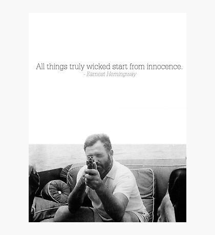 All Things Truly Wicked Start From Innocence - Hemingway Photographic Print
