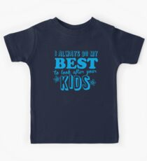 I always do my best to look after your kids Kids Tee
