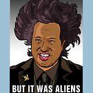 It was aliens.  by Kirk Shelton