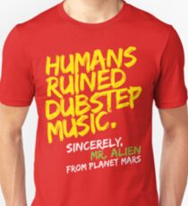 Humans Ruined Dubstep. Sincerely, Mr. Alien (yellow) T-Shirt